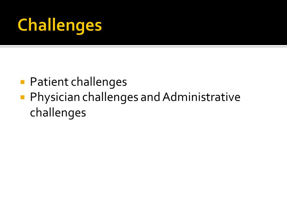  Patient challenges  Physician challenges and Administrative challenges