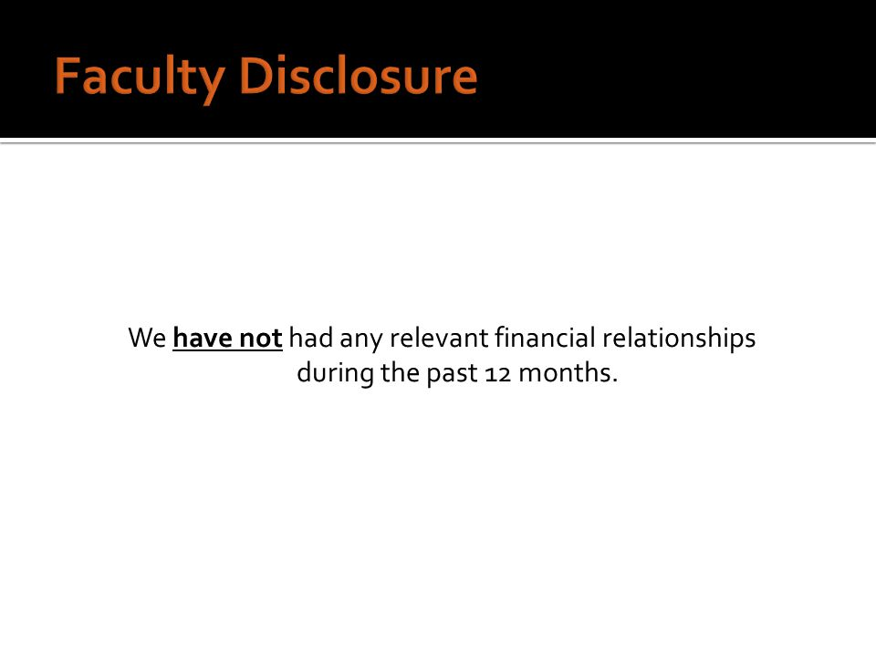 We have not had any relevant financial relationships during the past 12 months.
