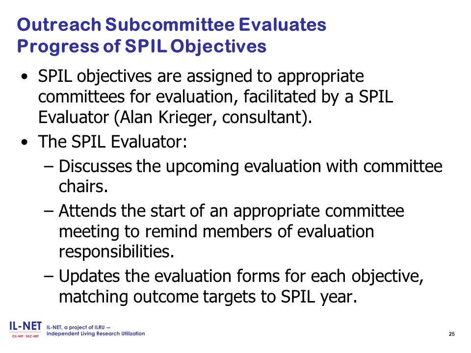 Outreach Subcommittee Evaluates Progress of SPIL Objectives SPIL objectives are assigned to appropriate committees for evaluation, facilitated by a SPIL Evaluator (Alan Krieger, consultant).