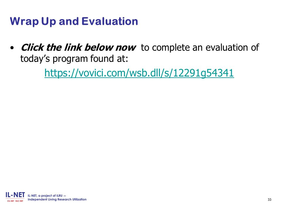 Wrap Up and Evaluation Click the link below now to complete an evaluation of today's program found at: https://vovici.com/wsb.dll/s/12291g54341 33