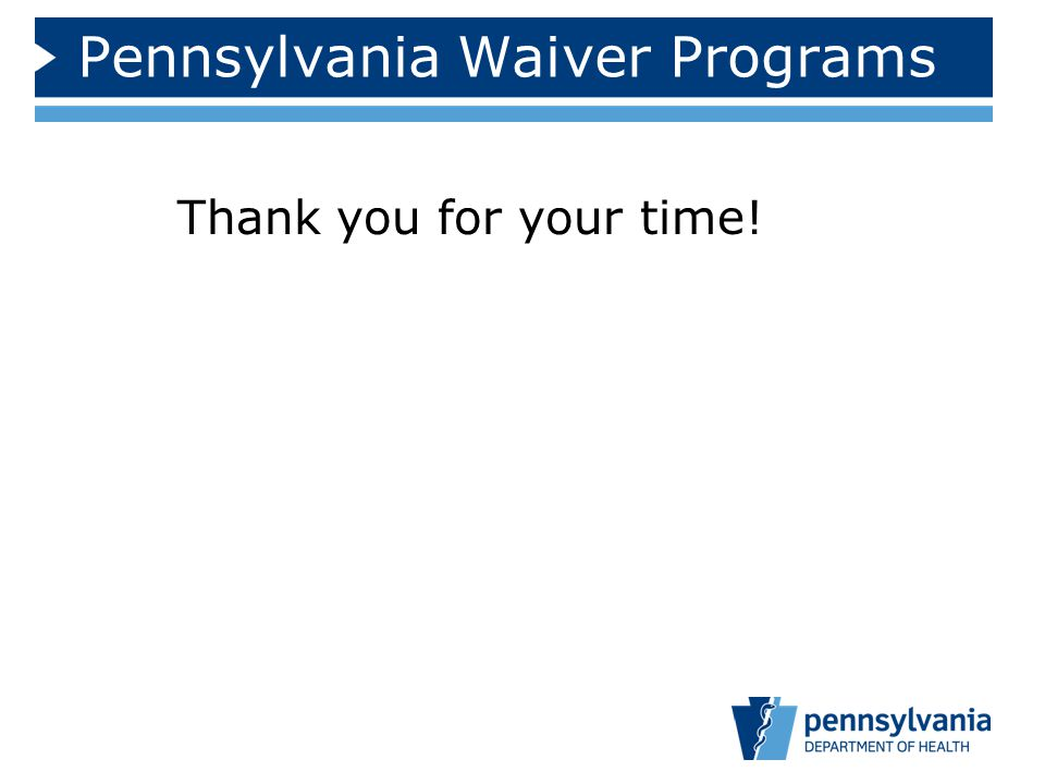 Pennsylvania Waiver Programs Thank you for your time!