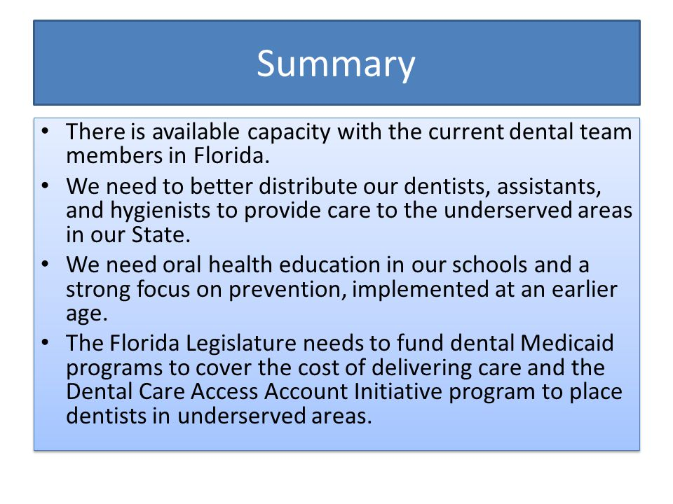 Summary There is available capacity with the current dental team members in Florida.
