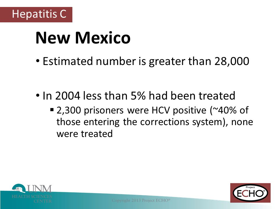 Hepatitis C Estimated number is greater than 28,000 In 2004 less than 5% had been treated  2,300 prisoners were HCV positive (~40% of those entering the corrections system), none were treated New Mexico