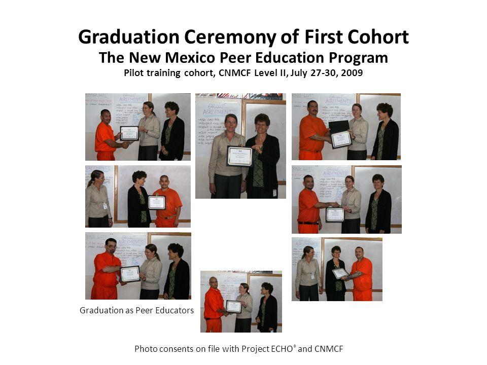 Graduation Ceremony of First Cohort The New Mexico Peer Education Program Pilot training cohort, CNMCF Level II, July 27-30, 2009 Photo consents on file with Project ECHO ® and CNMCF Graduation as Peer Educators