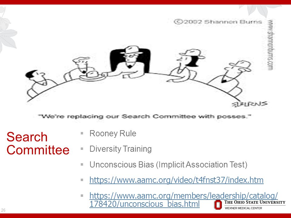 Search Committee  Rooney Rule  Diversity Training  Unconscious Bias (Implicit Association Test)  https://www.aamc.org/video/t4fnst37/index.htm https://www.aamc.org/video/t4fnst37/index.htm  https://www.aamc.org/members/leadership/catalog/ 178420/unconscious_bias.html https://www.aamc.org/members/leadership/catalog/ 178420/unconscious_bias.html 26
