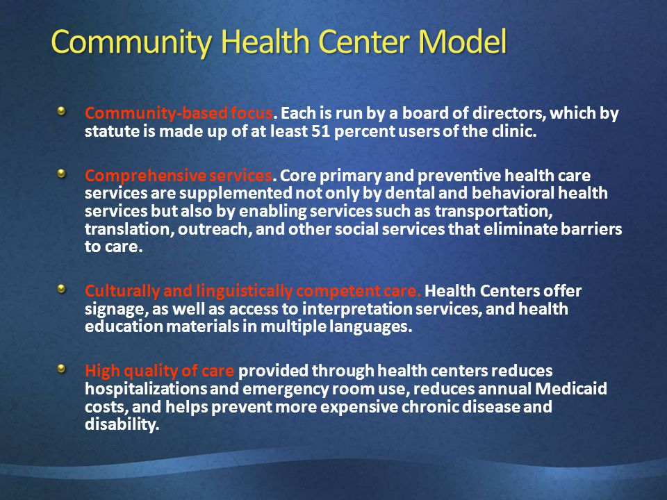 Community Health Center Model Community-based focus. Each is run by a board of directors, which by statute is made up of at least 51 percent users of
