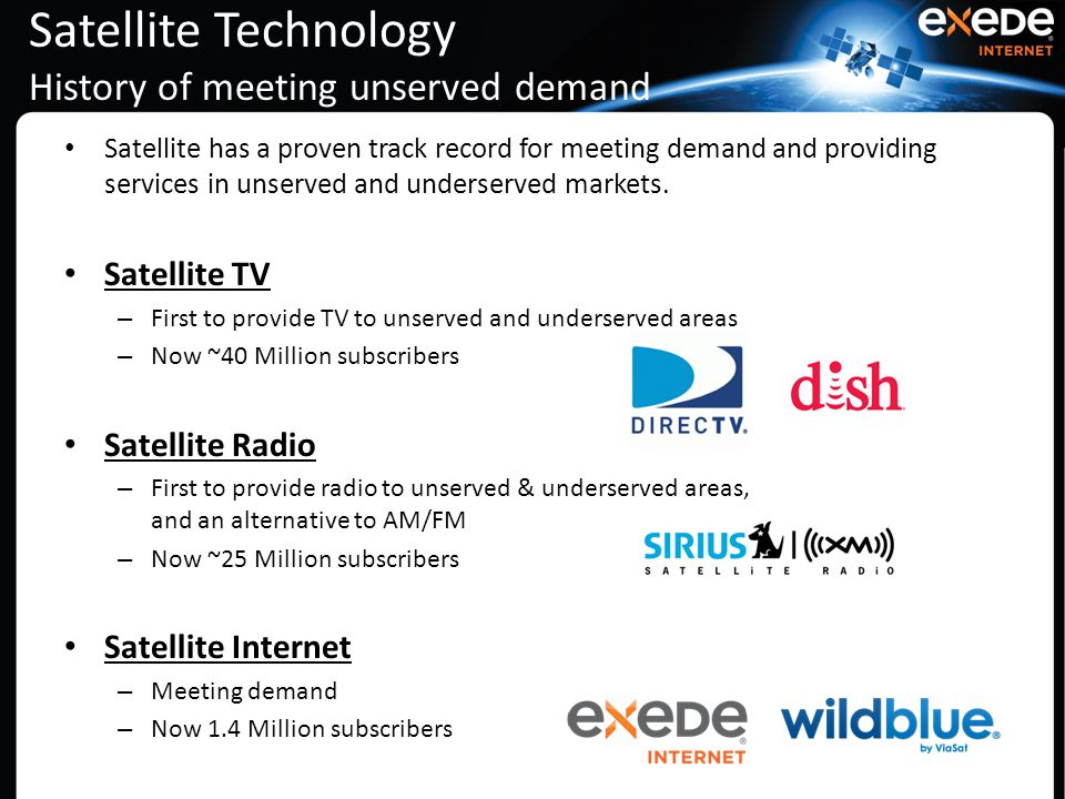 Satellite Technology History of meeting unserved demand Satellite has a proven track record for meeting demand and providing services in unserved and underserved markets.