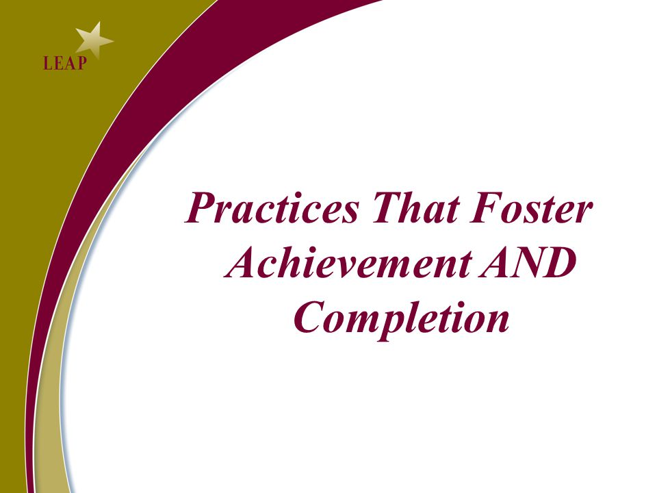 Practices That Foster Achievement AND Completion