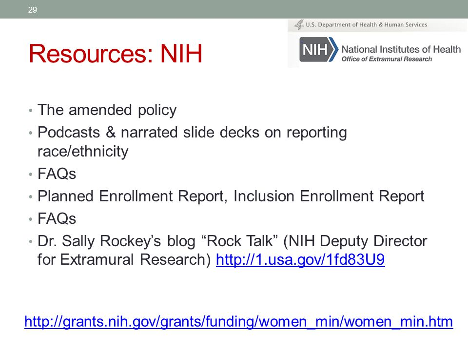 Resources: NIH The amended policy Podcasts & narrated slide decks on reporting race/ethnicity FAQs Planned Enrollment Report, Inclusion Enrollment Report FAQs Dr.
