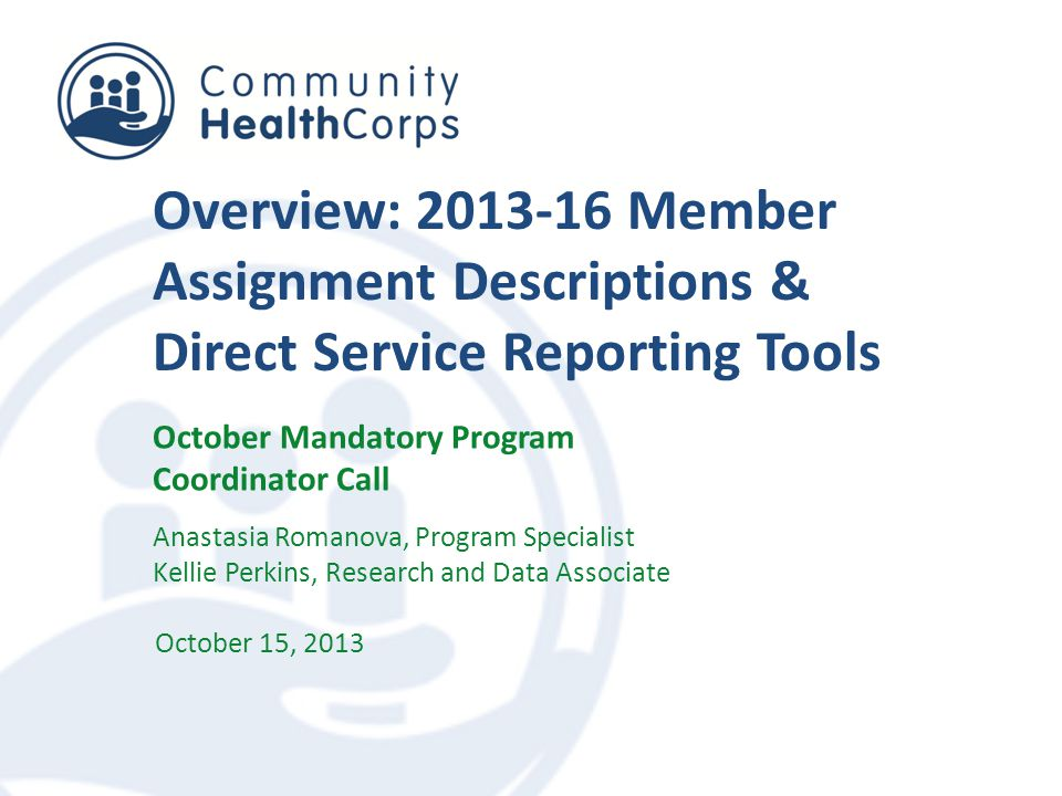 The Member Assignment PDF document is finalized and can be found on the website at this link.link The Guidance to complete this document can be found on the website at this link.link All Program Sites are asked to upload completed PDF documents into OnCorps according to this timeline: MEMBER ASSIGNMENT SUBMISSION MEMBER START DATEMEMBER ASSIGNMENT DUE DATE Before October 1, 2013October 29, 2013 Between October 1 & 22, 2013November 5, 2013 After October 22, 2013November 15, 2013