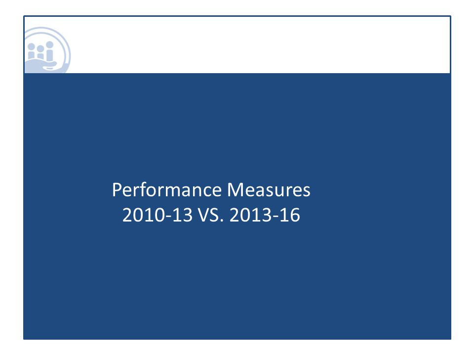 Performance Measures 2010-13 VS. 2013-16