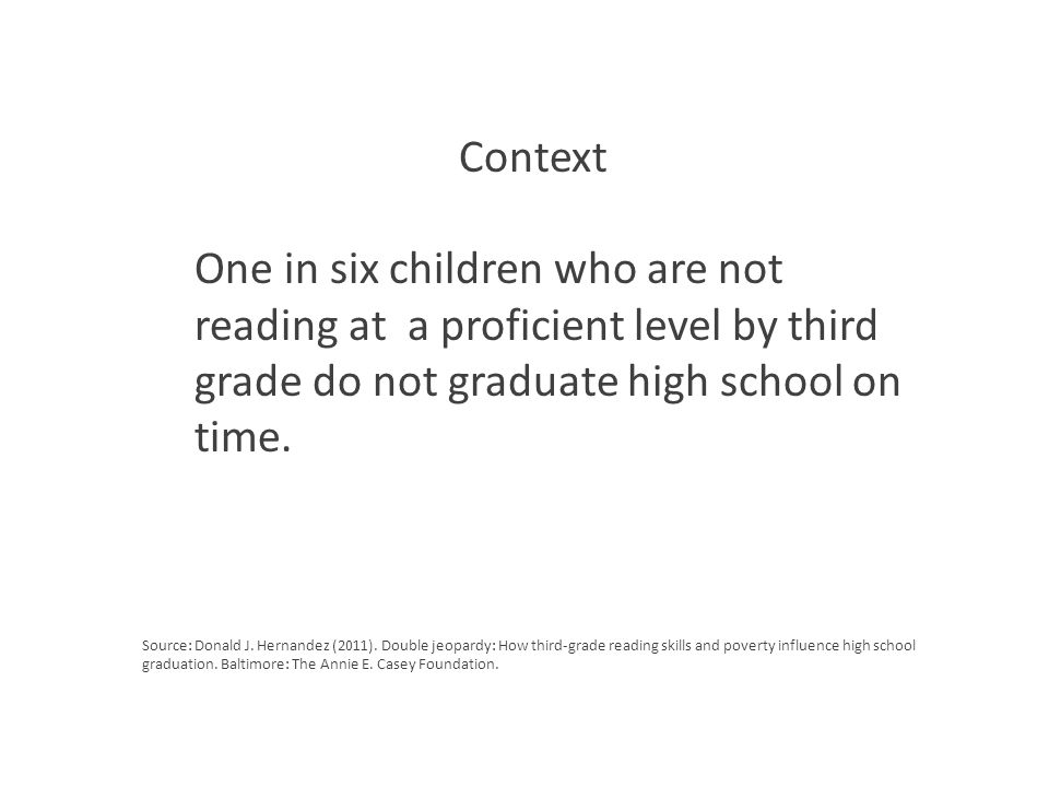 Context One in six children who are not reading at a proficient level by third grade do not graduate high school on time.