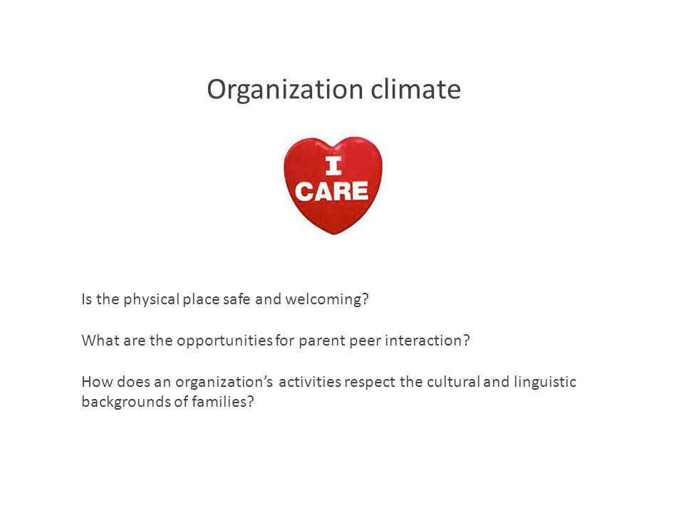 Organization climate Is the physical place safe and welcoming.