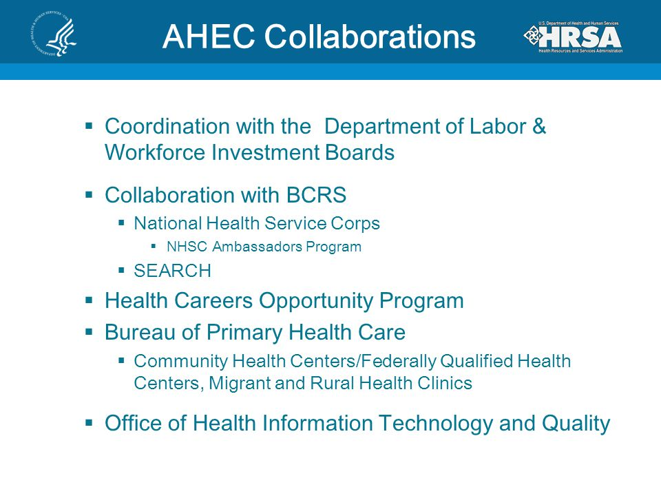 AHEC Collaborations  Coordination with the Department of Labor & Workforce Investment Boards  Collaboration with BCRS  National Health Service Corp