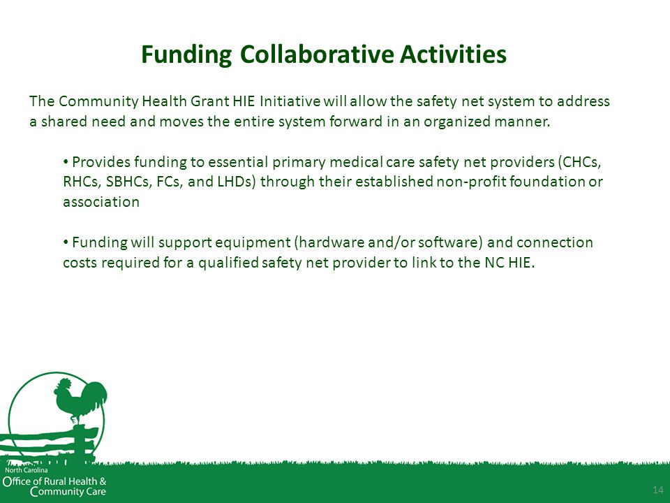 14 Funding Collaborative Activities The Community Health Grant HIE Initiative will allow the safety net system to address a shared need and moves the entire system forward in an organized manner.