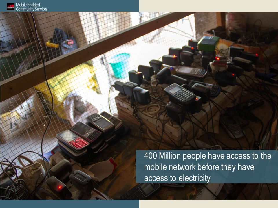 400 Million people have access to the mobile network before they have access to electricity