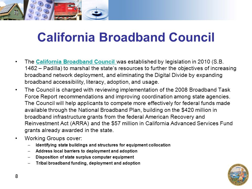 California Broadband Council The California Broadband Council was established by legislation in 2010 (S.B.