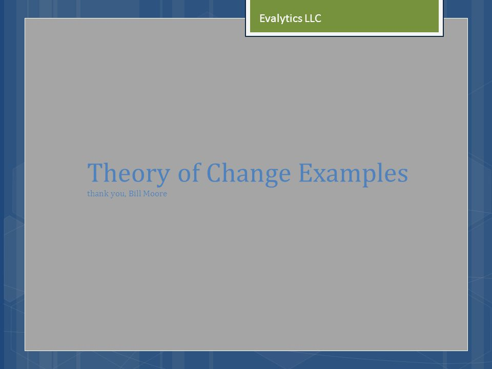 Theory of Change Examples thank you, Bill Moore Evalytics LLC