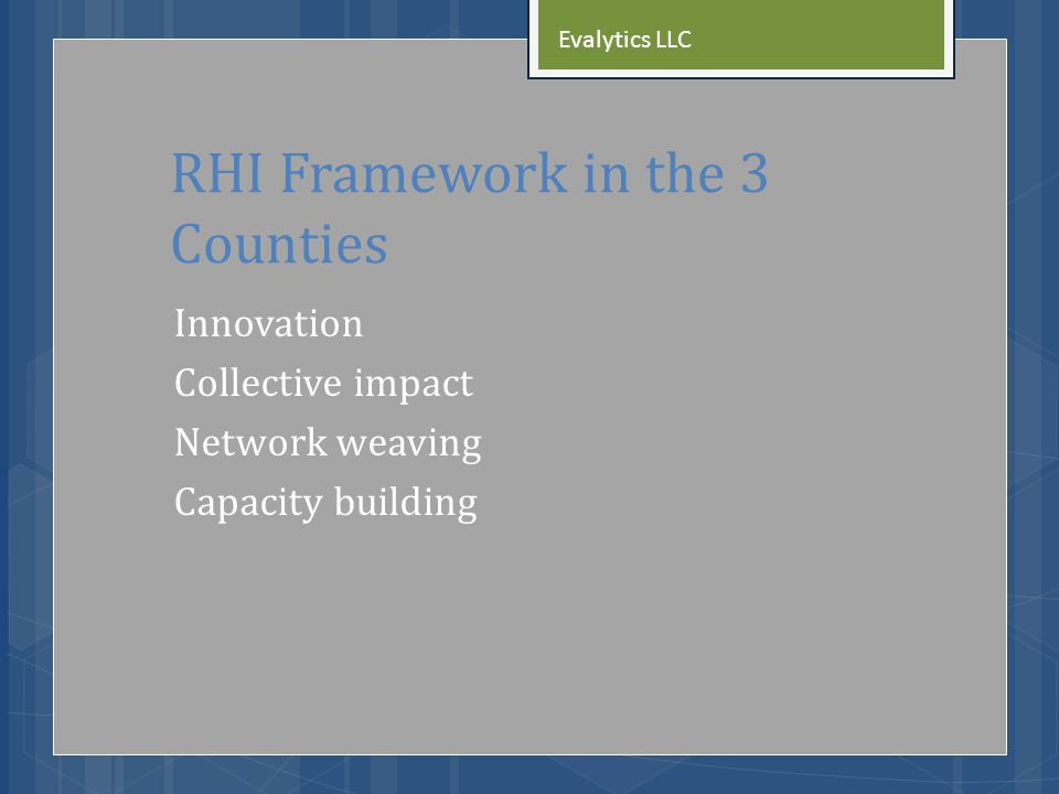 RHI Framework in the 3 Counties Innovation Collective impact Network weaving Capacity building Evalytics LLC
