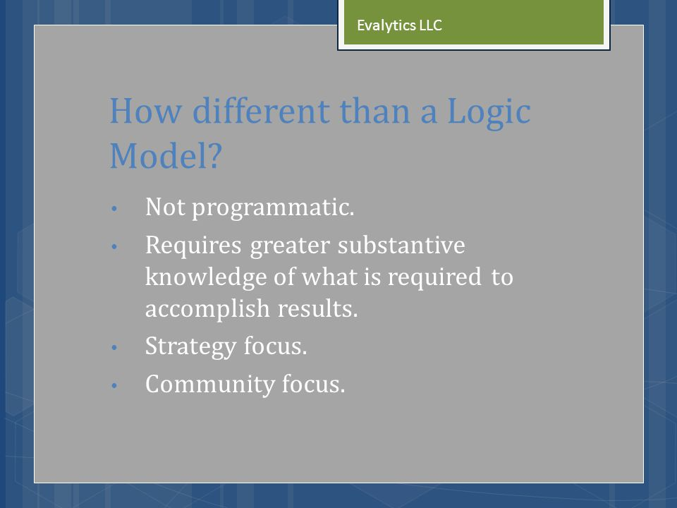 How different than a Logic Model. Not programmatic.