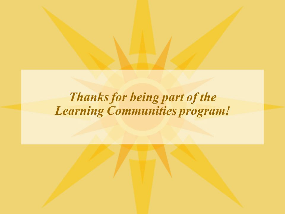 Thanks for being part of the Learning Communities program!