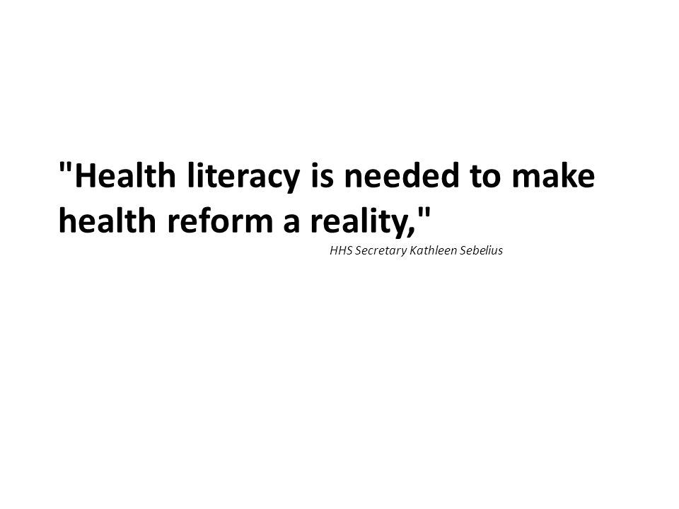 Health literacy is needed to make health reform a reality, HHS Secretary Kathleen Sebelius