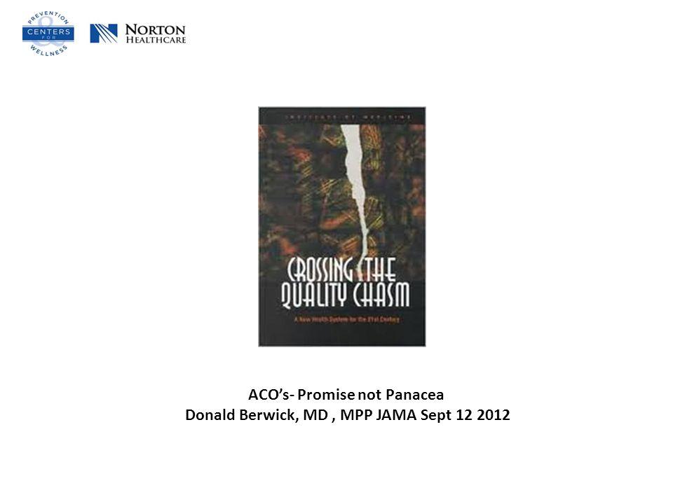 ACO's- Promise not Panacea Donald Berwick, MD, MPP JAMA Sept 12 2012