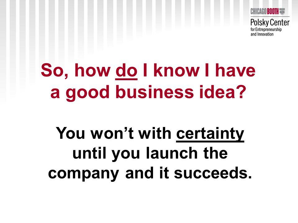So, how do I know I have a good business idea.