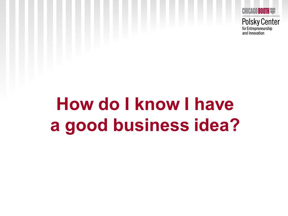 How do I know I have a good business idea?