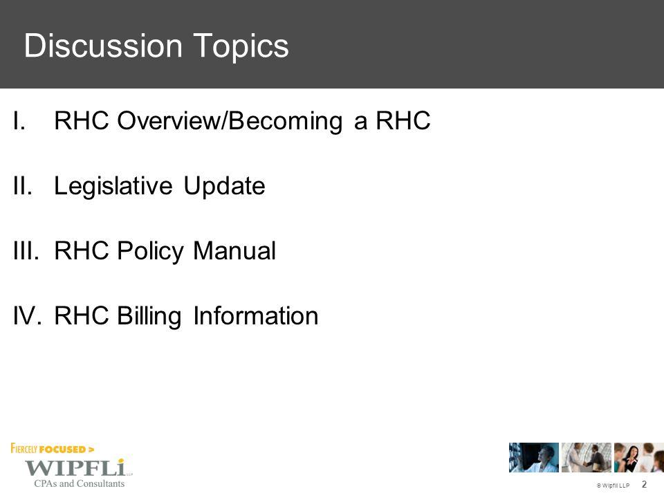 © Wipfli LLP 3 RHC Overview/Becoming a RHC © Wipfli LLP