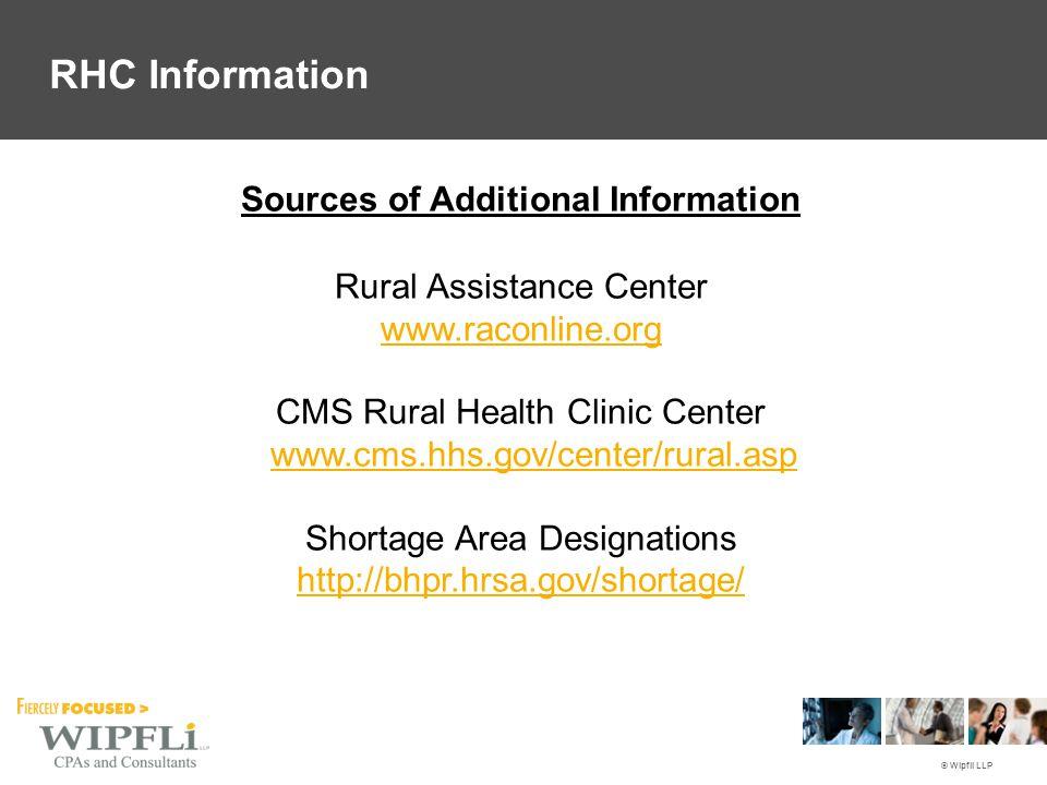 © Wipfli LLP Rural Assistance Center www.raconline.org CMS Rural Health Clinic Center www.cms.hhs.gov/center/rural.asp www.cms.hhs.gov/center/rural.as