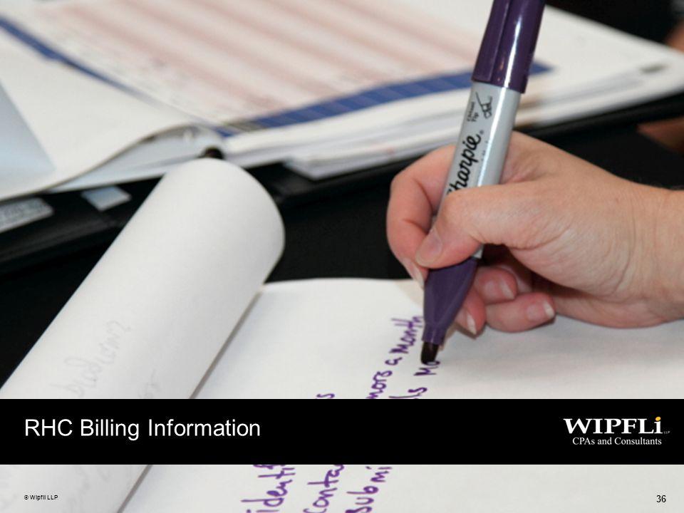 © Wipfli LLP 36 RHC Billing Information © Wipfli LLP