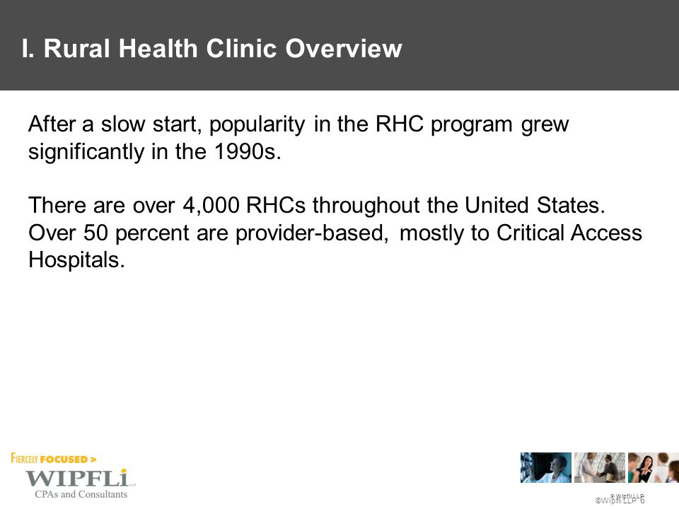 © Wipfli LLP ©Wipfli LLP 6 After a slow start, popularity in the RHC program grew significantly in the 1990s.