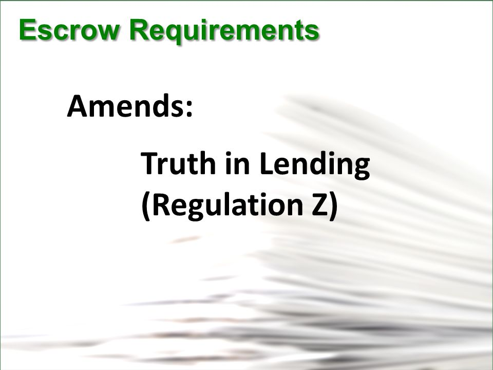 CFPB Escrow Requirements Escrow Requirements Amends: Truth in Lending (Regulation Z)