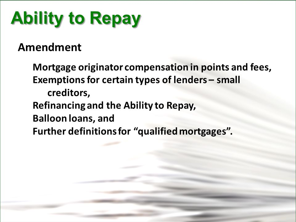 CFPB Ability to Repay Ability to Repay Amendment Mortgage originator compensation in points and fees, Exemptions for certain types of lenders – small creditors, Refinancing and the Ability to Repay, Balloon loans, and Further definitions for qualified mortgages .