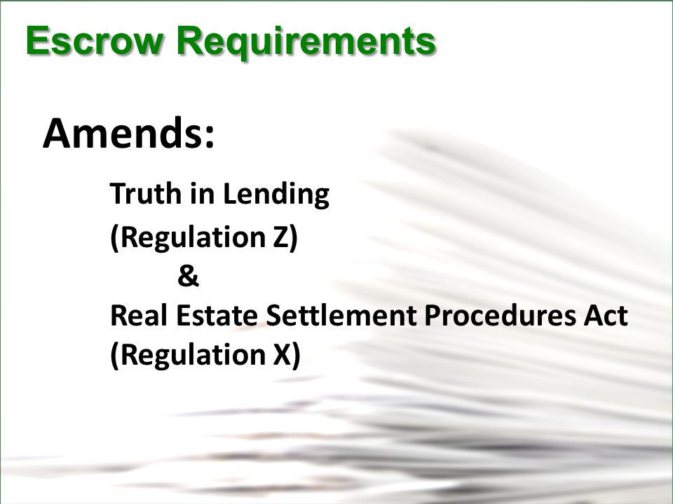 CFPB Escrow Requirements Escrow Requirements Amends: Truth in Lending (Regulation Z) & Real Estate Settlement Procedures Act (Regulation X)
