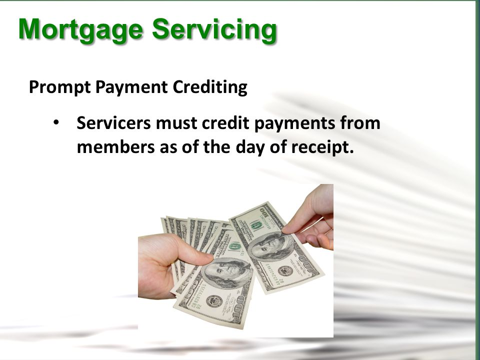 CFPB Mortgage Servicing Mortgage Servicing Prompt Payment Crediting Servicers must credit payments from members as of the day of receipt.
