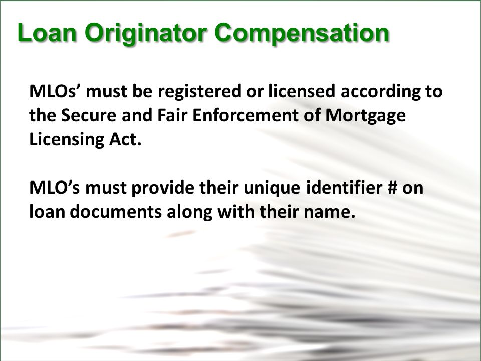 CFPB Loan Originator Compensation Loan Originator Compensation MLOs' must be registered or licensed according to the Secure and Fair Enforcement of Mortgage Licensing Act.