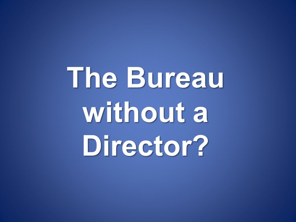 The Bureau without a Director?