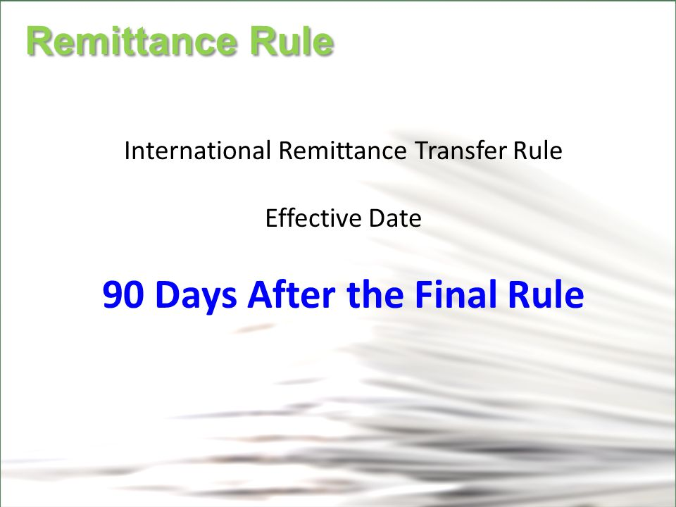 CFPB Remittance Rule Remittance Rule International Remittance Transfer Rule Effective Date 90 Days After the Final Rule