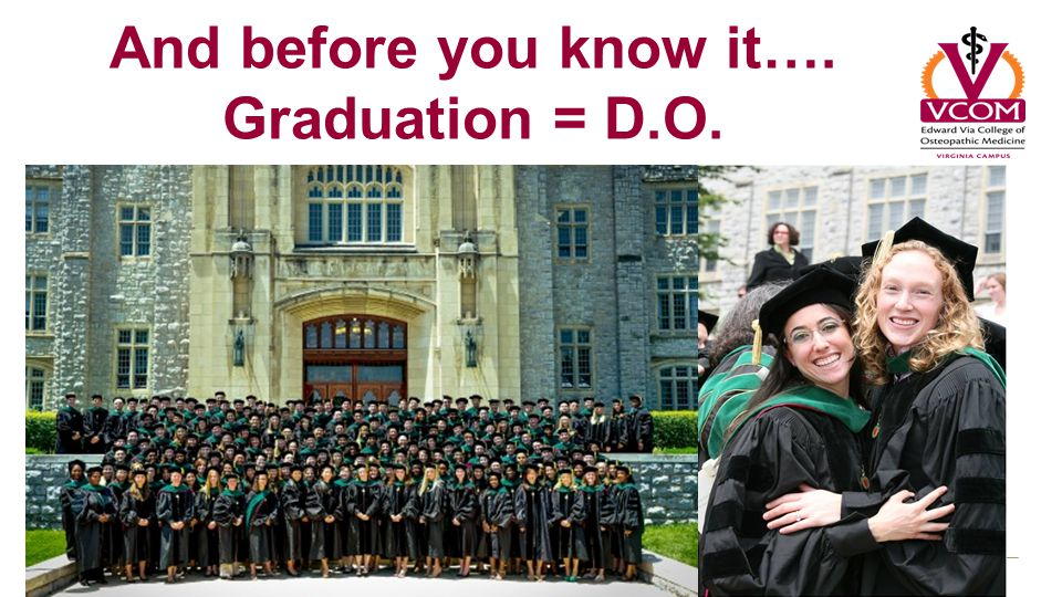 And before you know it…. Graduation = D.O.