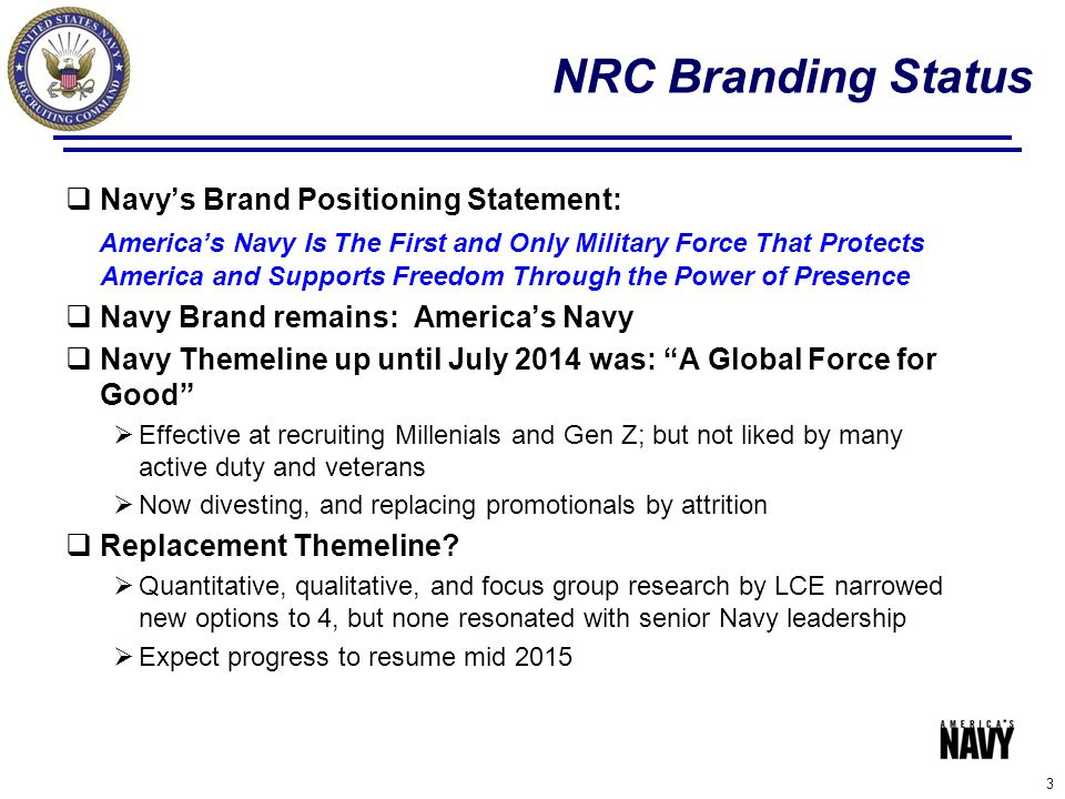 NRC Branding Status  Navy's Brand Positioning Statement: America's Navy Is The First and Only Military Force That Protects America and Supports Freed