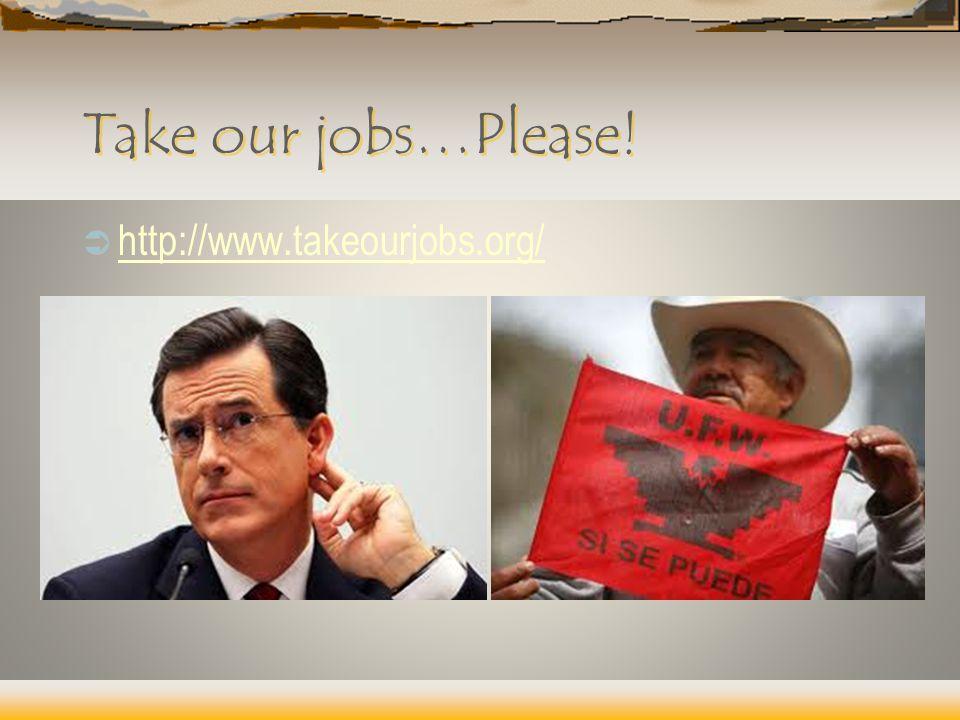 Take our jobs…Please!  http://www.takeourjobs.org/ http://www.takeourjobs.org/