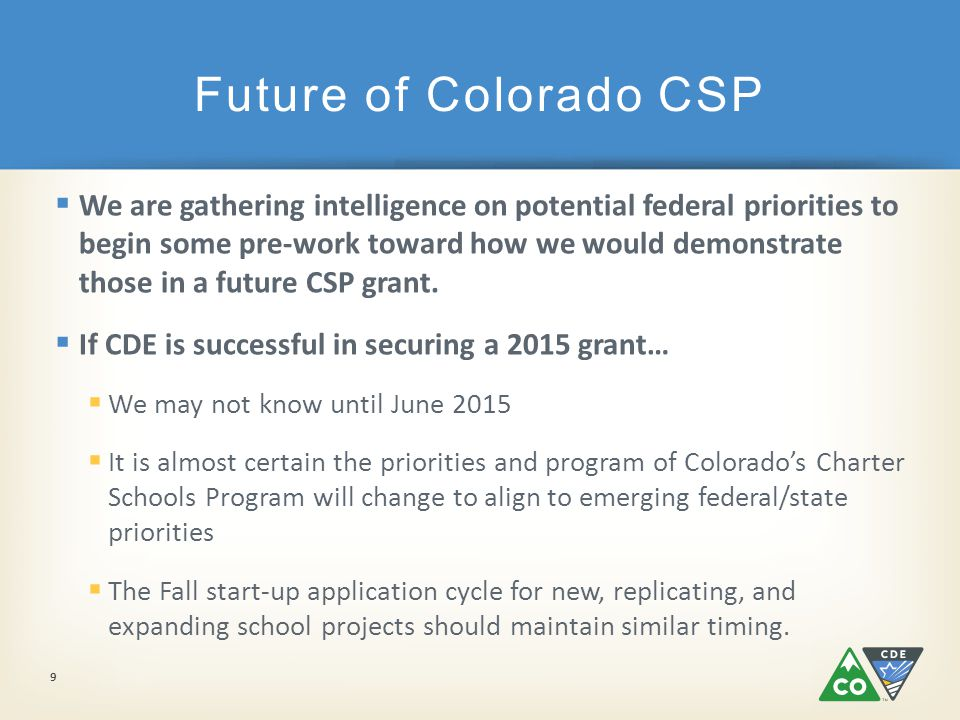  We are gathering intelligence on potential federal priorities to begin some pre-work toward how we would demonstrate those in a future CSP grant.