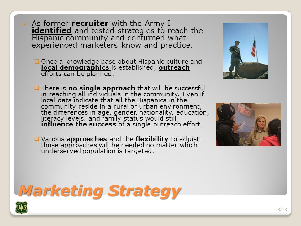 Marketing Strategy  As former recruiter with the Army I identified and tested strategies to reach the Hispanic community and confirmed what experienced marketers know and practice.