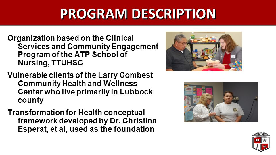 PROGRAM DESCRIPTION Organization based on the Clinical Services and Community Engagement Program of the ATP School of Nursing, TTUHSC Vulnerable clien