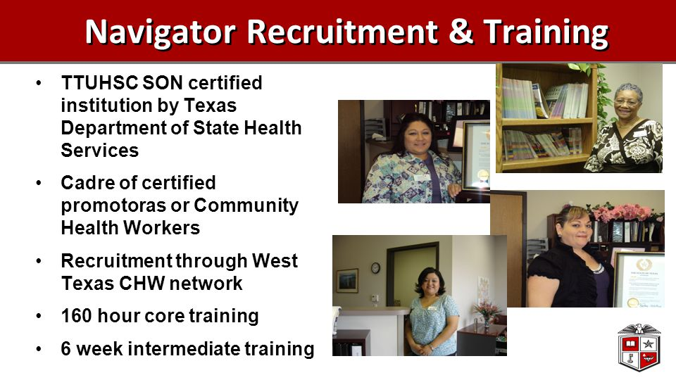 Navigator Recruitment & Training TTUHSC SON certified institution by Texas Department of State Health Services Cadre of certified promotoras or Commun