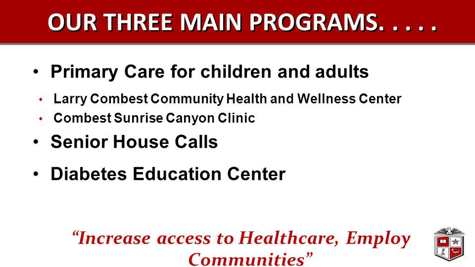 OUR THREE MAIN PROGRAMS.....