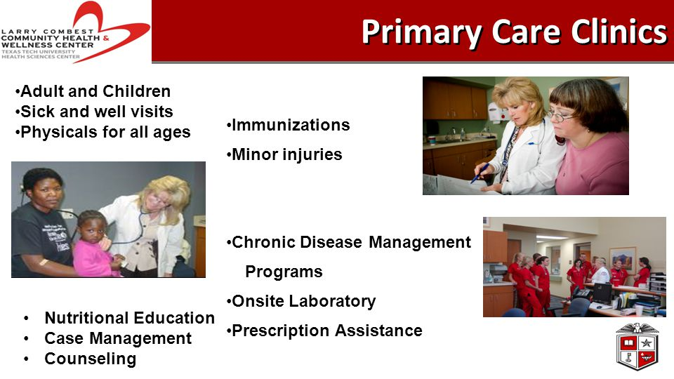 Primary Care Clinics Immunizations Minor injuries Chronic Disease Management Programs Onsite Laboratory Prescription Assistance Adult and Children Sick and well visits Physicals for all ages Nutritional Education Case Management Counseling