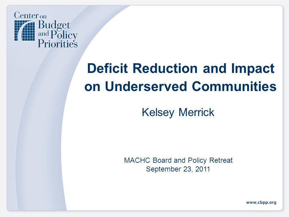 Deficit Reduction and Impact on Underserved Communities Kelsey Merrick MACHC Board and Policy Retreat September 23, 2011